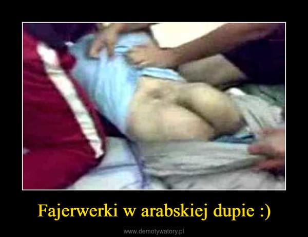 Fajerwerki w arabskiej dupie :) –