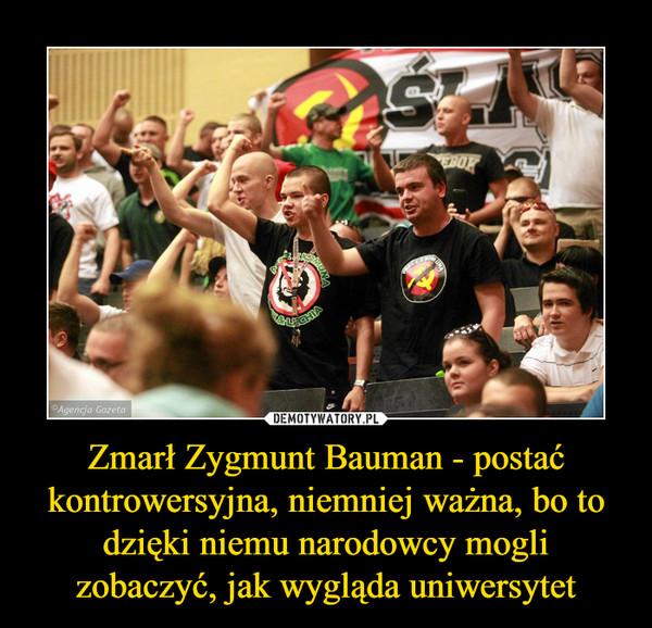Zmarł Zygmunt Bauman - postać kontrowersyjna, niemniej ważna, bo to dzięki niemu narodowcy mogli zobaczyć, jak wygląda uniwersytet –