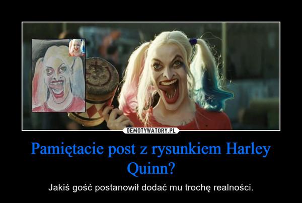 Pamiętacie post z rysunkiem Harley Quinn? – Jakiś gość postanowił dodać mu trochę realności.