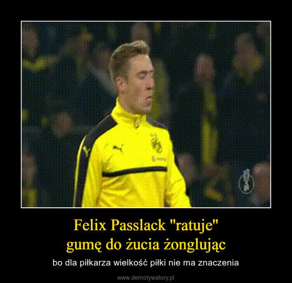 Felix Passlack ''ratuje''gumę do żucia żonglując – bo dla piłkarza wielkość piłki nie ma znaczenia