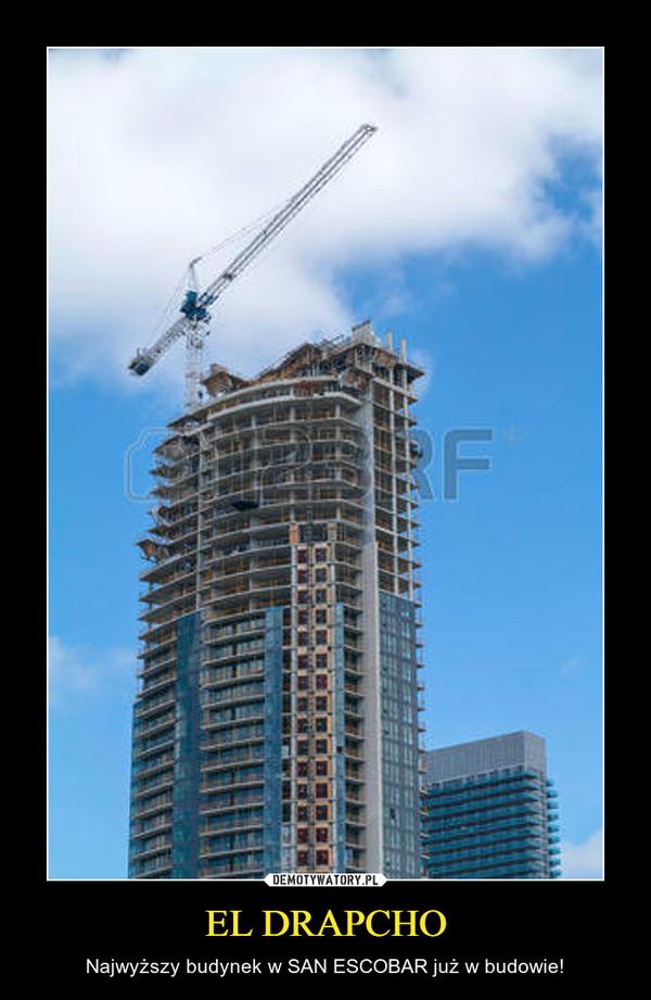 EL DRAPCHO – Najwyższy budynek w SAN ESCOBAR już w budowie!