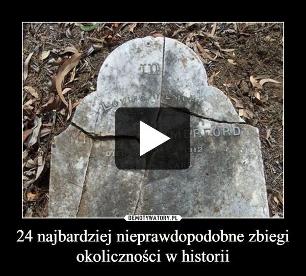 24 najbardziej nieprawdopodobne zbiegi okoliczności w historii –