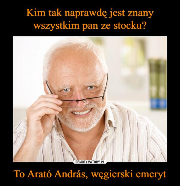 To Arató András, węgierski emeryt –