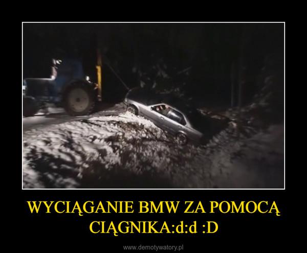 WYCIĄGANIE BMW ZA POMOCĄ CIĄGNIKA:d:d :D –