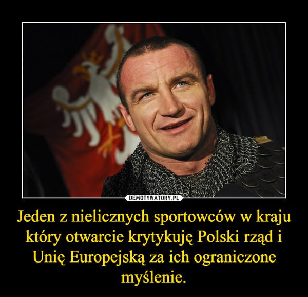 Jeden z nielicznych sportowców w kraju który otwarcie krytykuję Polski rząd i Unię Europejską za ich ograniczone myślenie. –