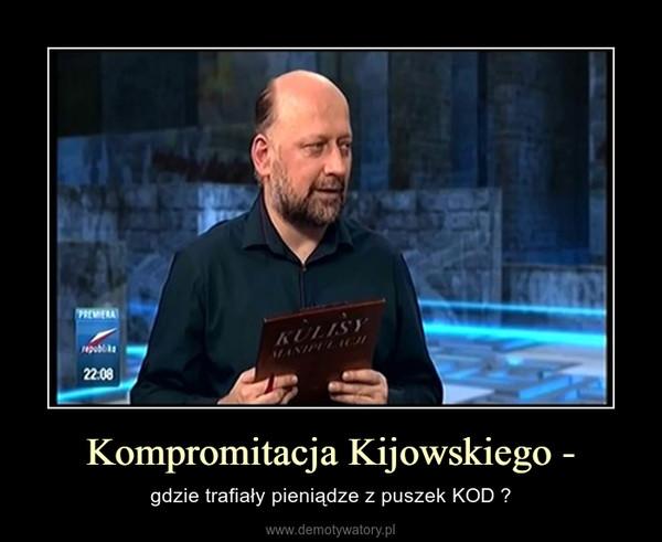 Kompromitacja Kijowskiego - – gdzie trafiały pieniądze z puszek KOD ?