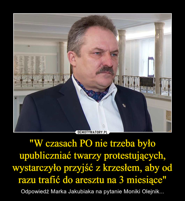 """""""W czasach PO nie trzeba było upubliczniać twarzy protestujących, wystarczyło przyjść z krzesłem, aby od razu trafić do aresztu na 3 miesiące"""" – Odpowiedź Marka Jakubiaka na pytanie Moniki Olejnik..."""