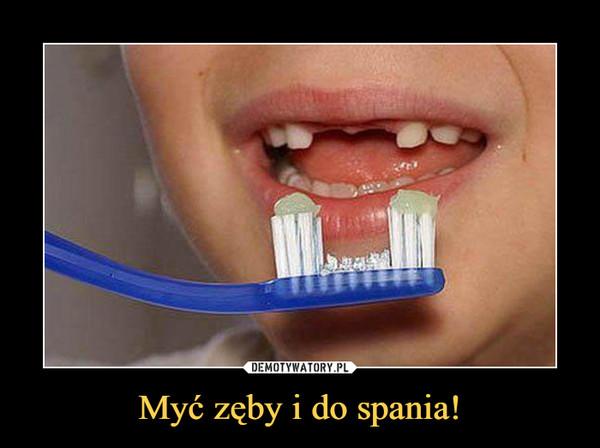 Myć zęby i do spania! –