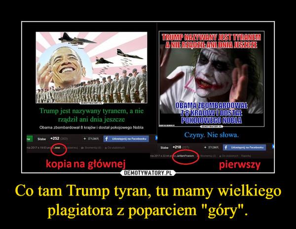 """Co tam Trump tyran, tu mamy wielkiego plagiatora z poparciem """"góry"""". –"""