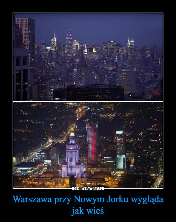 Warszawa przy Nowym Jorku wygląda jak wieś –