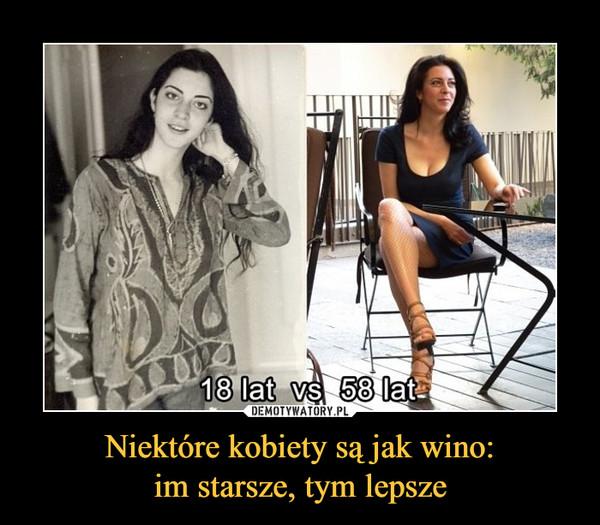 Niektóre kobiety są jak wino:im starsze, tym lepsze –