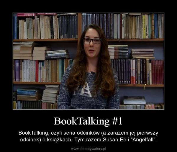 """BookTalking #1 – BookTalking, czyli seria odcinków (a zarazem jej pierwszy odcinek) o książkach. Tym razem Susan Ee i """"Angelfall""""."""