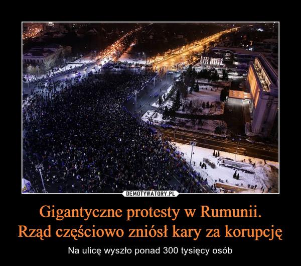Gigantyczne protesty w Rumunii.Rząd częściowo zniósł kary za korupcję – Na ulicę wyszło ponad 300 tysięcy osób