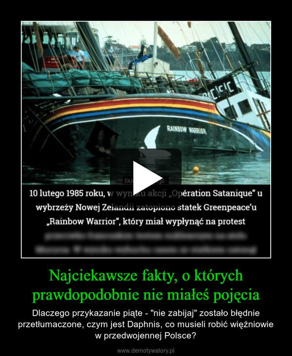 """Najciekawsze fakty, o którychprawdopodobnie nie miałeś pojęcia – Dlaczego przykazanie piąte - """"nie zabijaj"""" zostało błędnie przetłumaczone, czym jest Daphnis, co musieli robić więźniowiew przedwojennej Polsce?"""