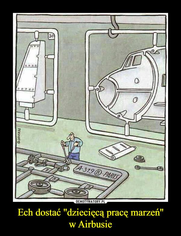 Ech dostać ''dziecięcą pracę marzeń''w Airbusie –