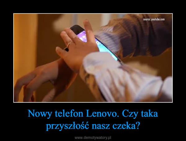 Nowy telefon Lenovo. Czy taka przyszłość nasz czeka? –