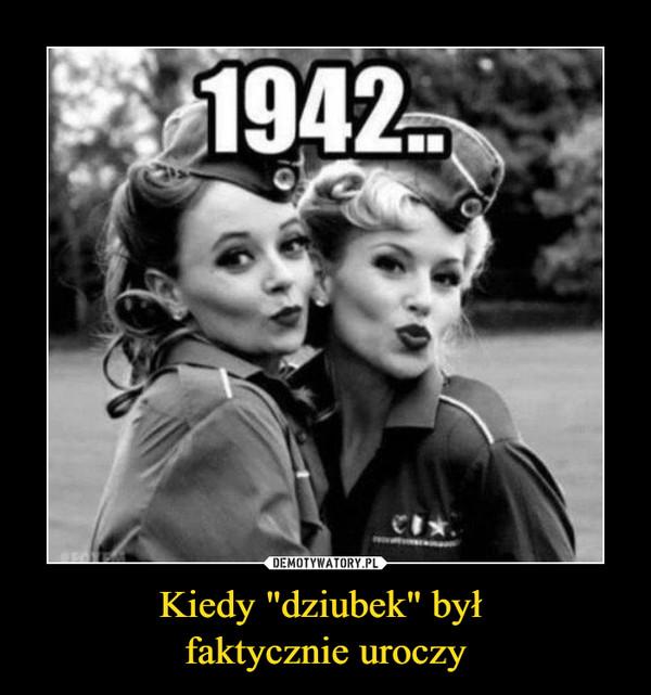 """Kiedy """"dziubek"""" był faktycznie uroczy –  1942"""
