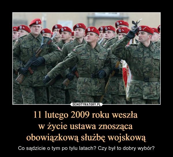 11 lutego 2009 roku weszła w życie ustawa znosząca obowiązkową służbę wojskową – Co sądzicie o tym po tylu latach? Czy był to dobry wybór?
