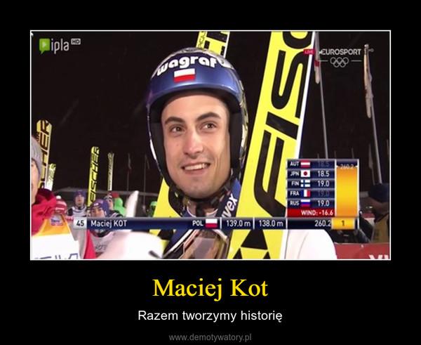Maciej Kot – Razem tworzymy historię