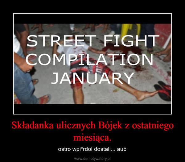 Składanka ulicznych Bójek z ostatniego miesiąca. – ostro wpi*rdol dostali... auć