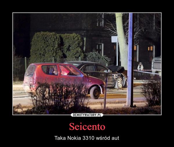 Seicento – Taka Nokia 3310 wśród aut