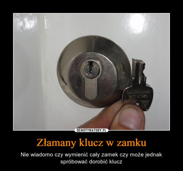 Złamany klucz w zamku – Nie wiadomo czy wymienić cały zamek czy może jednak spróbować dorobić klucz