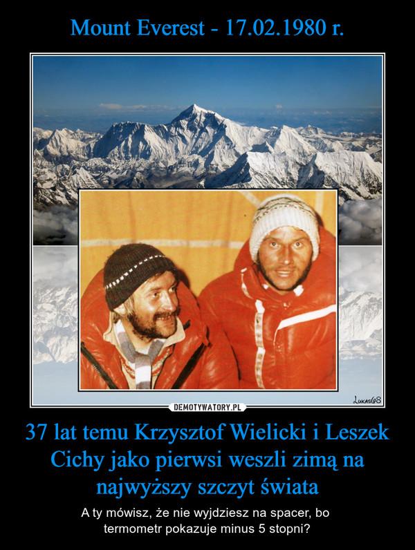 37 lat temu Krzysztof Wielicki i Leszek Cichy jako pierwsi weszli zimą na najwyższy szczyt świata – A ty mówisz, że nie wyjdziesz na spacer, bo termometr pokazuje minus 5 stopni?