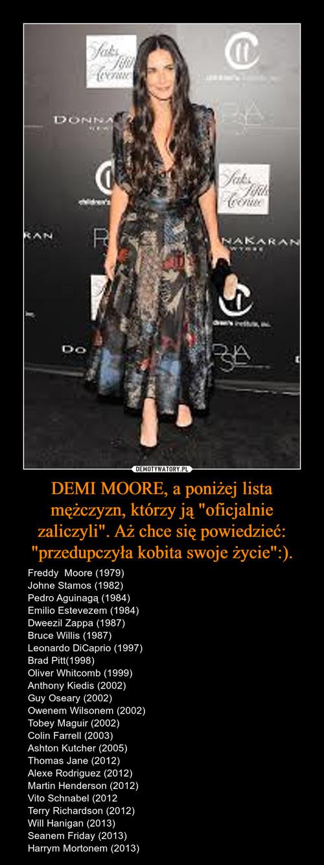 """DEMI MOORE, a poniżej lista mężczyzn, którzy ją """"oficjalnie zaliczyli"""". Aż chce się powiedzieć: """"przedupczyła kobita swoje życie"""":)."""