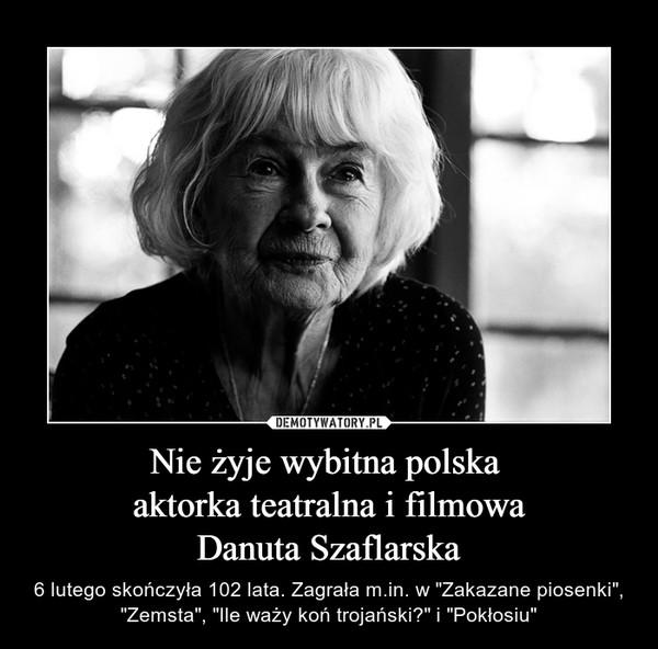"""Nie żyje wybitna polska aktorka teatralna i filmowaDanuta Szaflarska – 6 lutego skończyła 102 lata. Zagrała m.in. w """"Zakazane piosenki"""", """"Zemsta"""", """"Ile waży koń trojański?"""" i """"Pokłosiu"""""""