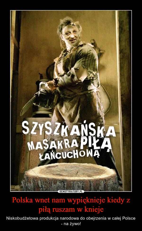 Polska wnet nam wypięknieje kiedy z piłą ruszam w knieje – Niskobudżetowa produkcja narodowa do obejrzenia w całej Polsce - na żywo!