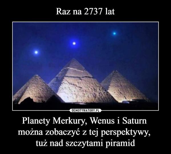 Planety Merkury, Wenus i Saturn można zobaczyć z tej perspektywy, tuż nad szczytami piramid –