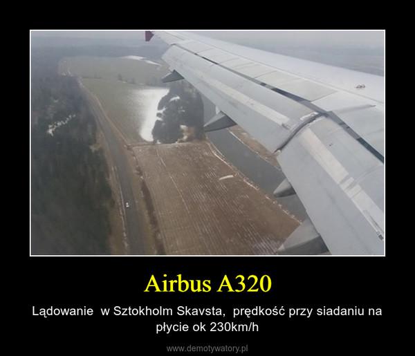 Airbus A320 – Lądowanie  w Sztokholm Skavsta,  prędkość przy siadaniu na płycie ok 230km/h