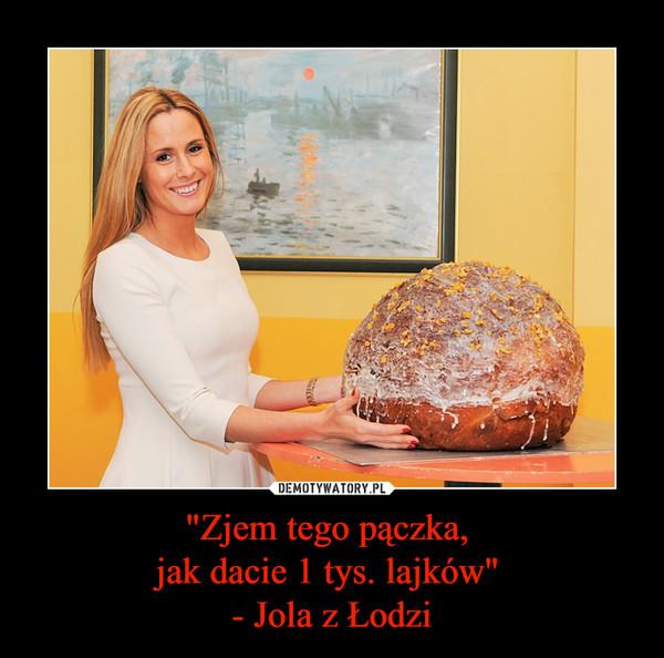 """""""Zjem tego pączka, jak dacie 1 tys. lajków"""" - Jola z Łodzi –"""