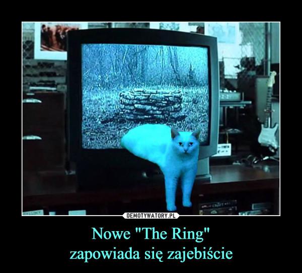 """Nowe """"The Ring""""zapowiada się zajebiście –"""