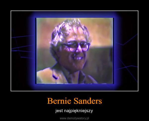 Bernie Sanders – jest najpiękniejszy