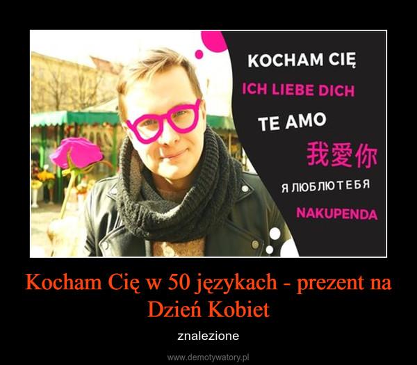 Kocham Cię w 50 językach - prezent na Dzień Kobiet – znalezione