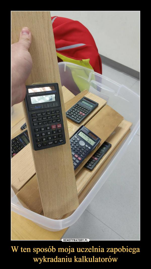 W ten sposób moja uczelnia zapobiega wykradaniu kalkulatorów –