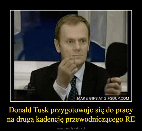 Donald Tusk przygotowuje się do pracy na drugą kadencję przewodniczącego RE –