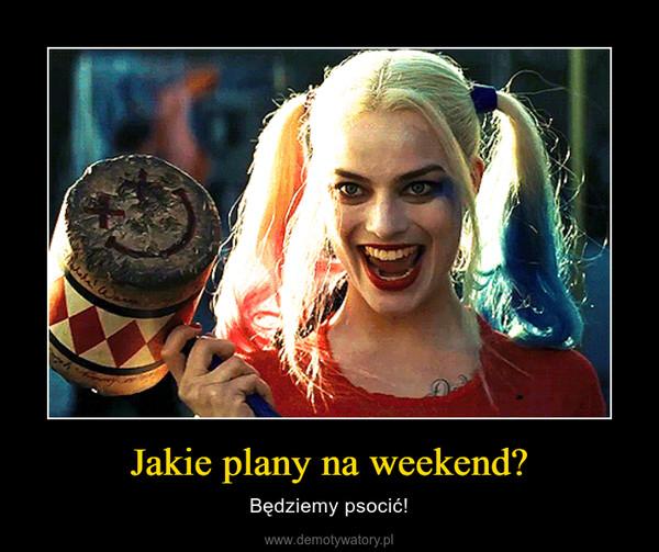 Jakie plany na weekend? – Będziemy psocić!