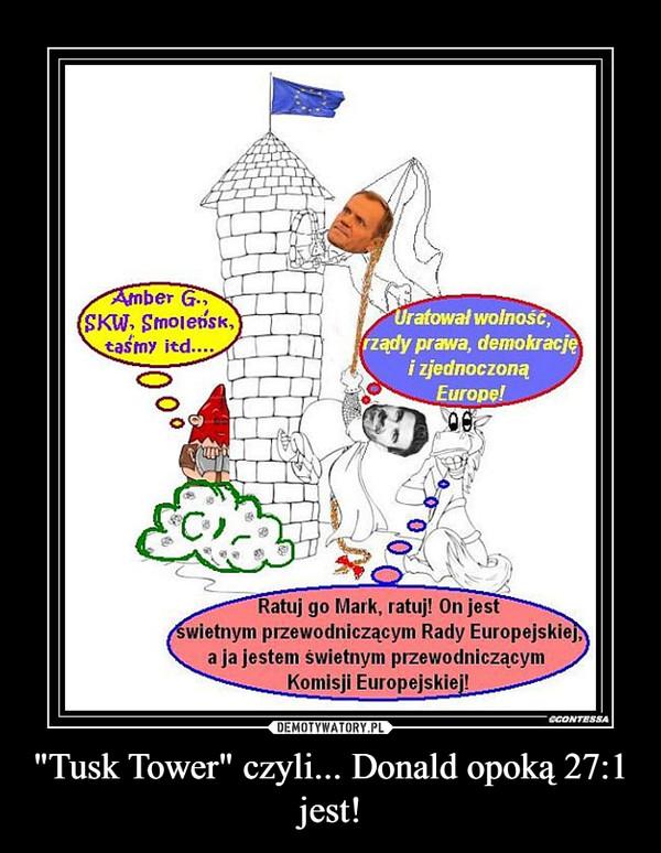 """""""Tusk Tower"""" czyli... Donald opoką 27:1 jest! –"""
