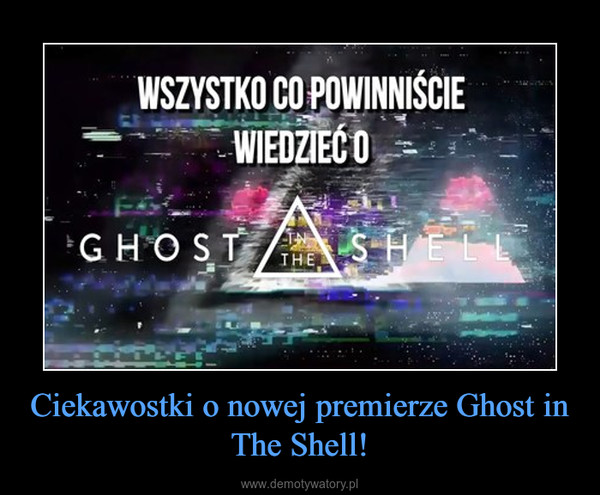 Ciekawostki o nowej premierze Ghost in The Shell! –