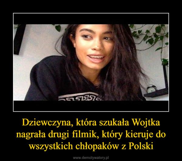 Dziewczyna, która szukała Wojtka nagrała drugi filmik, który kieruje do wszystkich chłopaków z Polski –