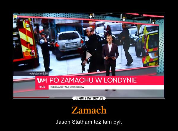 Zamach – Jason Statham też tam był.