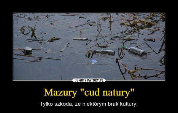 """Mazury """"cud natury"""" – Tylko szkoda, że niektórym brak kultury!"""