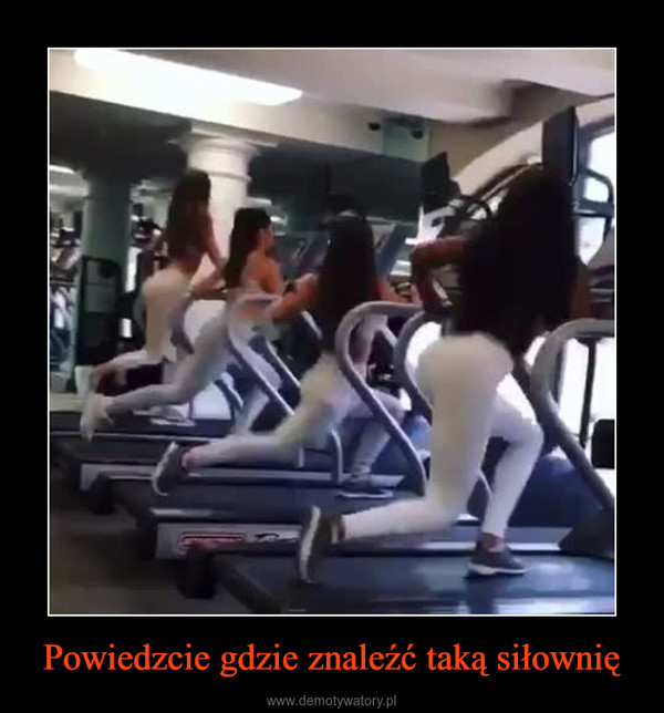 Powiedzcie gdzie znaleźć taką siłownię –