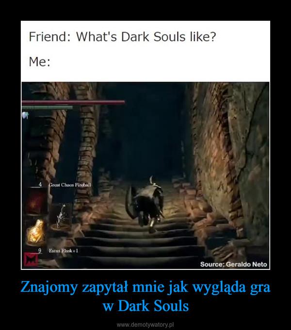 Znajomy zapytał mnie jak wygląda gra w Dark Souls –