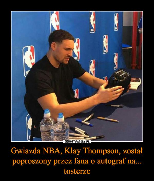 Gwiazda NBA, Klay Thompson, został poproszony przez fana o autograf na... tosterze –