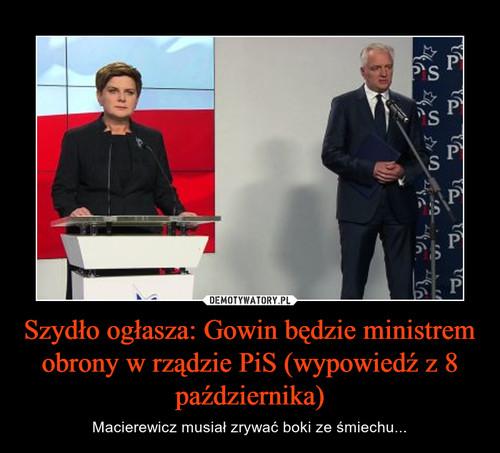 Szydło ogłasza: Gowin będzie ministrem obrony w rządzie PiS (wypowiedź z 8 października)