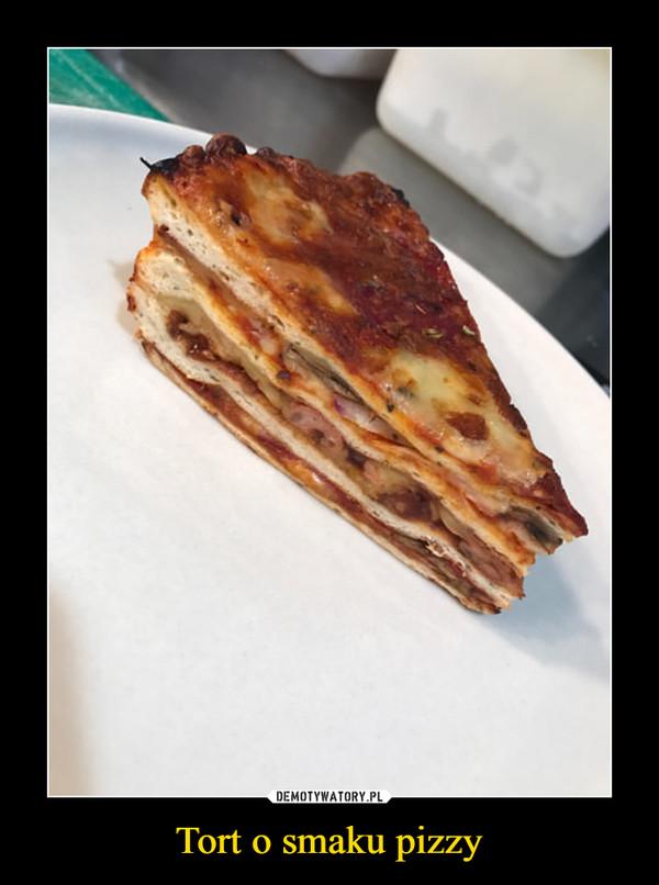 Tort o smaku pizzy –