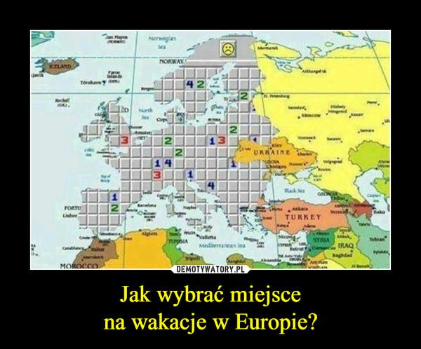 Jak wybrać miejscena wakacje w Europie? –